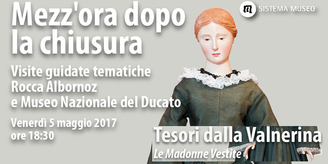<!--:it-->Mezz'ora dopo la chiusura - TESORI DELLA VALNERINA - Le Madonne vestite<!--:--><!--:en-->Mezz'ora dopo la chiusura - TREASURES FROM THE VALNERINA - The dressed Madonnas<!--:--> @ Rocca Albornoz | Spoleto | Umbria | Italia