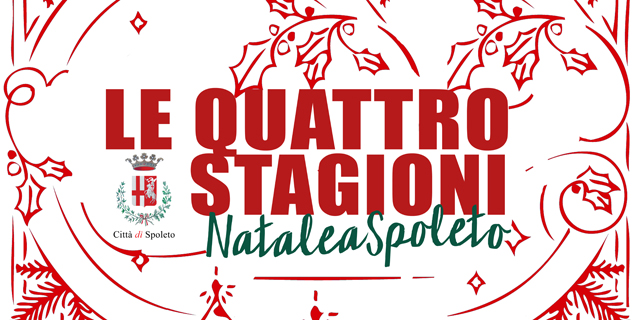 <!--:it-->LE QUATTRO STAGIONI: NATALE A SPOLETO<!--:--><!--:en-->THE FOUR SEASONS: CHRISTMAS IN SPOLETO<!--:--> @ Spoleto